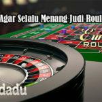 Panduan Agar Selalu Menang Judi Roulette Online