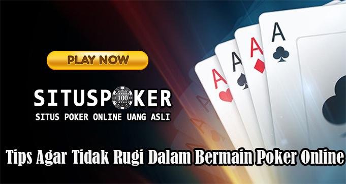 Tips Agar Tidak Rugi Dalam Bermain Poker Online